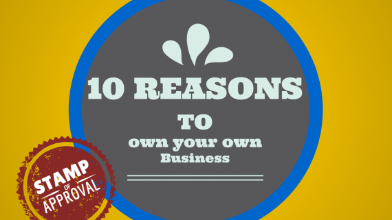 10 Reasons to own your own business graphic
