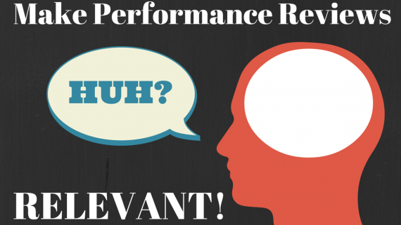 Make Performance Reviews Relevant