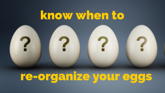 Know when to re-organize your eggs