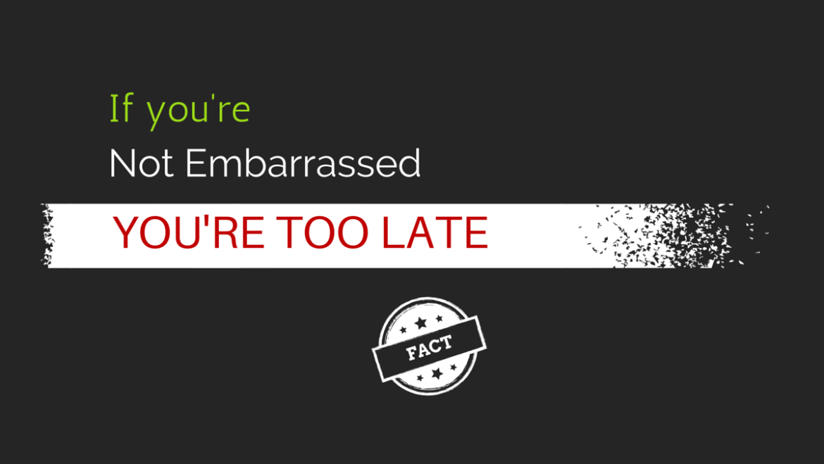 If you're not embarrassed, you're too late. Reid Hoffman.